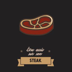 Être assis sur son steak