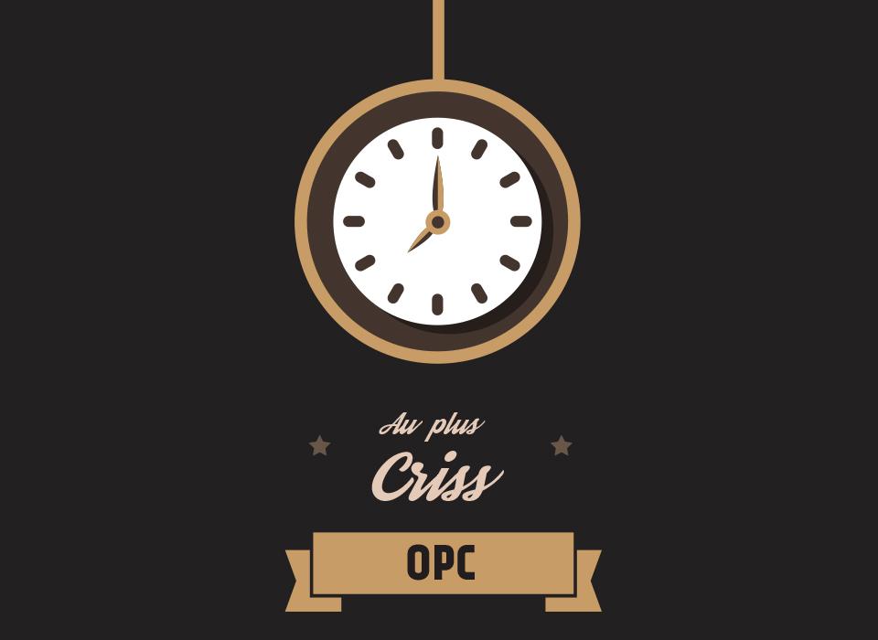 OPC : Au plus crisse