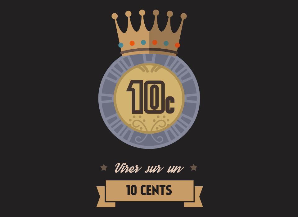 Virer sur un 10 cents
