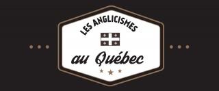 Les anglicismes au Québec