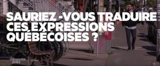 Sauriez-vous traduire ces expressions québécoises ?